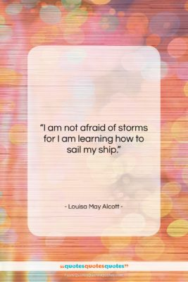 """Louisa May Alcott quote: """"I am not afraid of storms for…""""- at QuotesQuotesQuotes.com"""