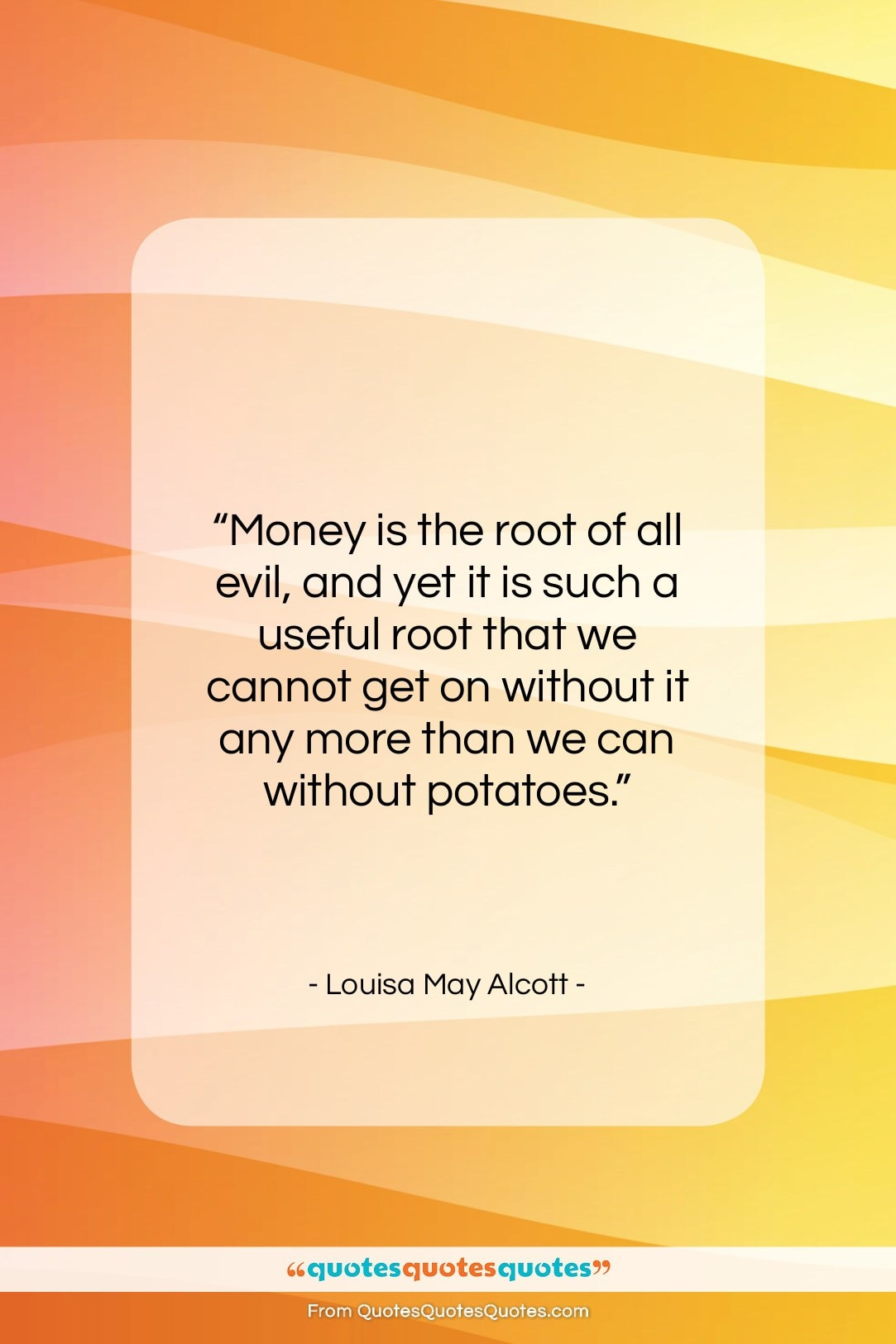 """Louisa May Alcott quote: """"Money is the root of all evil,…""""- at QuotesQuotesQuotes.com"""