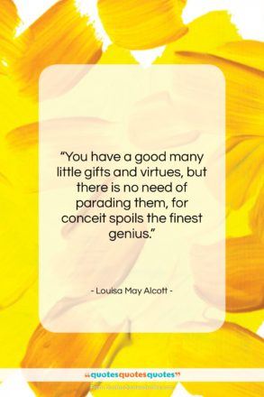 """Louisa May Alcott quote: """"You have a good many little gifts…""""- at QuotesQuotesQuotes.com"""