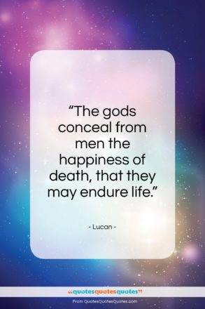 "Lucan quote: ""The gods conceal from men the happiness…""- at QuotesQuotesQuotes.com"
