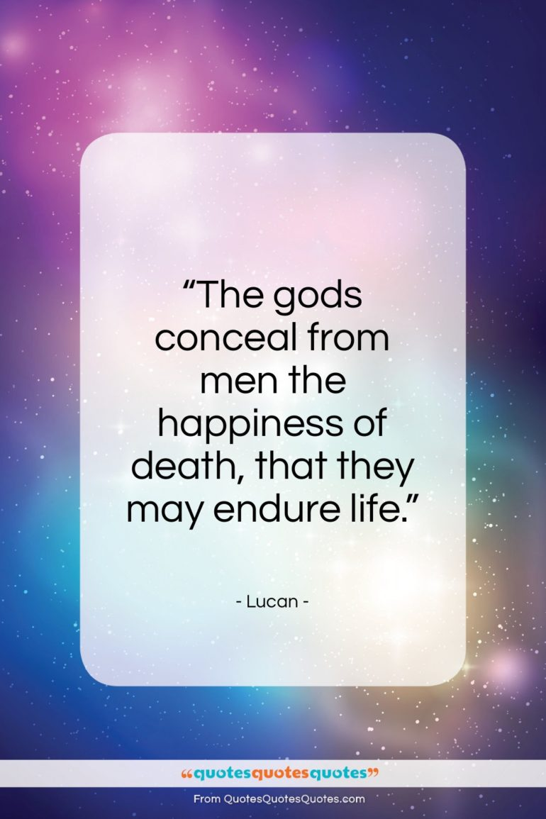 """Lucan quote: """"The gods conceal from men the happiness…""""- at QuotesQuotesQuotes.com"""