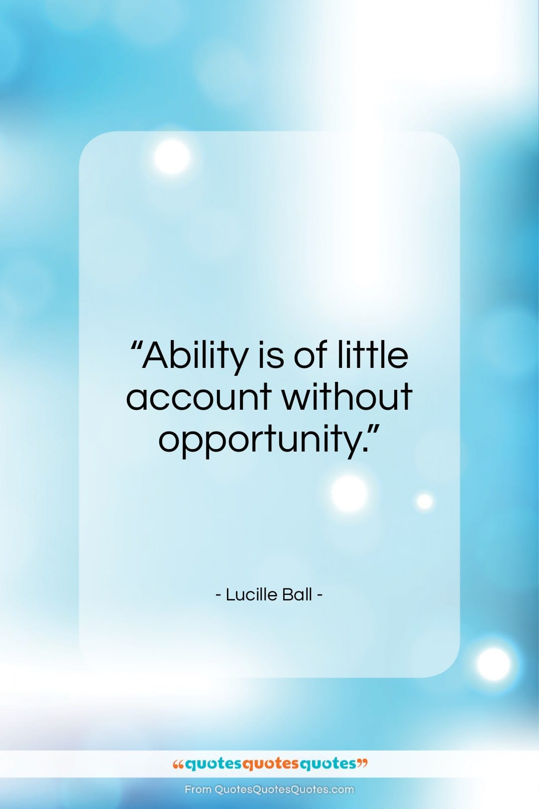 """Lucille Ball quote: """"Ability is of little account without opportunity…""""- at QuotesQuotesQuotes.com"""