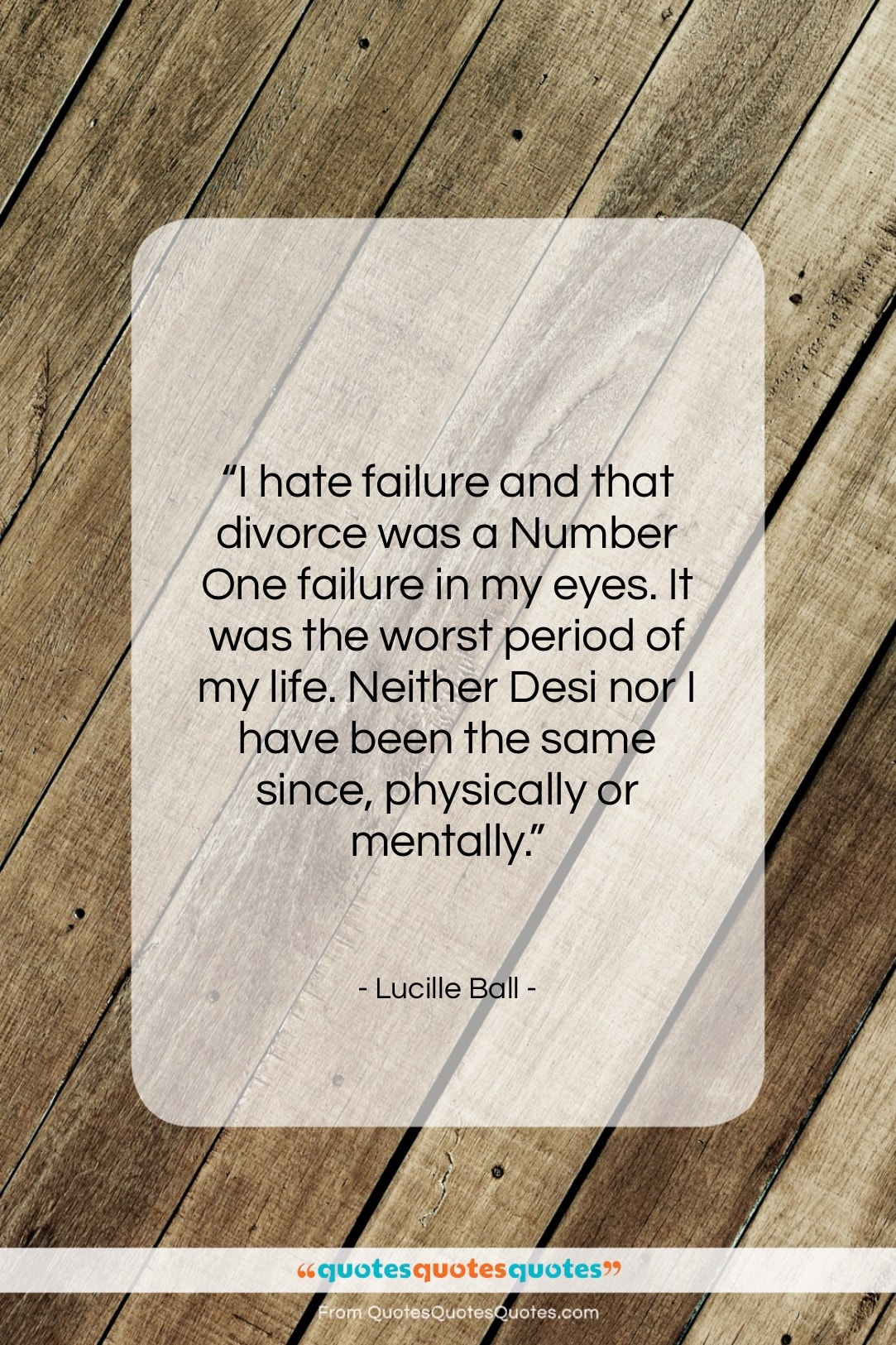 """Lucille Ball quote: """"I hate failure and that divorce was…""""- at QuotesQuotesQuotes.com"""