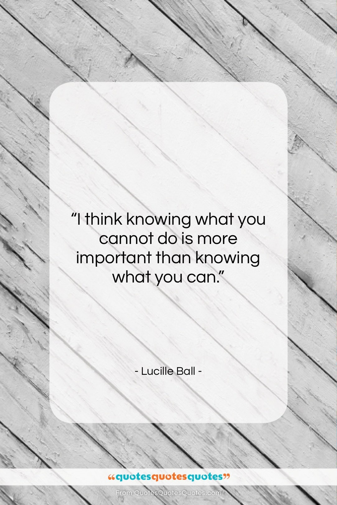 "Lucille Ball quote: ""I think knowing what you cannot do…""- at QuotesQuotesQuotes.com"