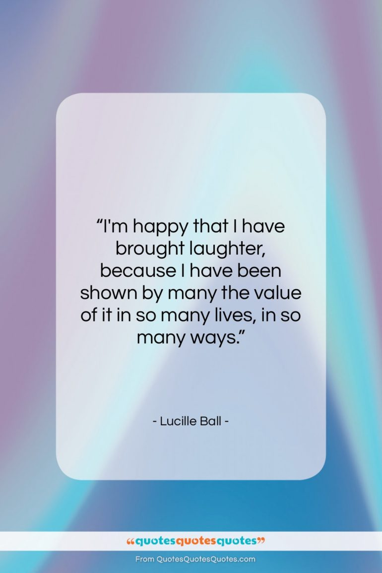 "Lucille Ball quote: ""I'm happy that I have brought laughter,…""- at QuotesQuotesQuotes.com"