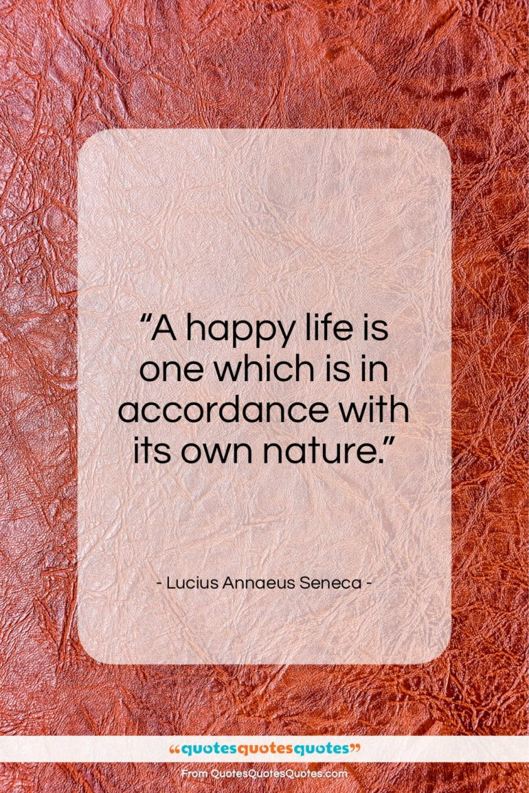 "Lucius Annaeus Seneca quote: ""A happy life is one which is…""- at QuotesQuotesQuotes.com"
