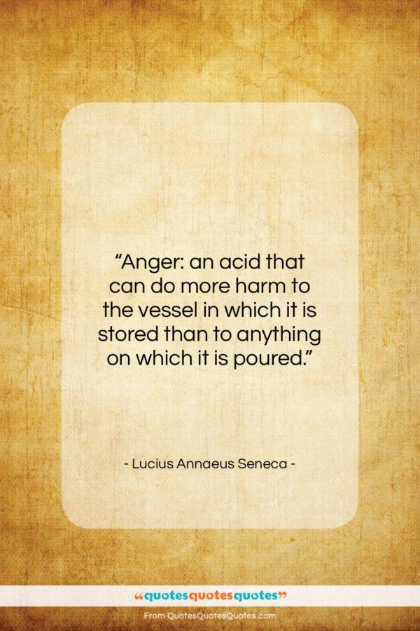 "Lucius Annaeus Seneca quote: ""Anger: an acid that can do more…""- at QuotesQuotesQuotes.com"