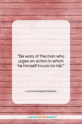 "Lucius Annaeus Seneca quote: ""Be wary of the man who urges…""- at QuotesQuotesQuotes.com"