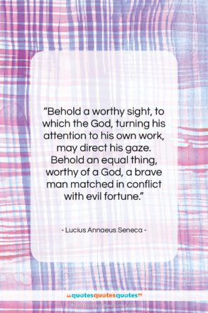 """Lucius Annaeus Seneca quote: """"Behold a worthy sight, to which the…""""- at QuotesQuotesQuotes.com"""