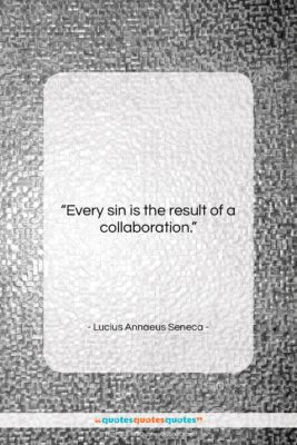 "Lucius Annaeus Seneca quote: ""Every sin is the result of a…""- at QuotesQuotesQuotes.com"