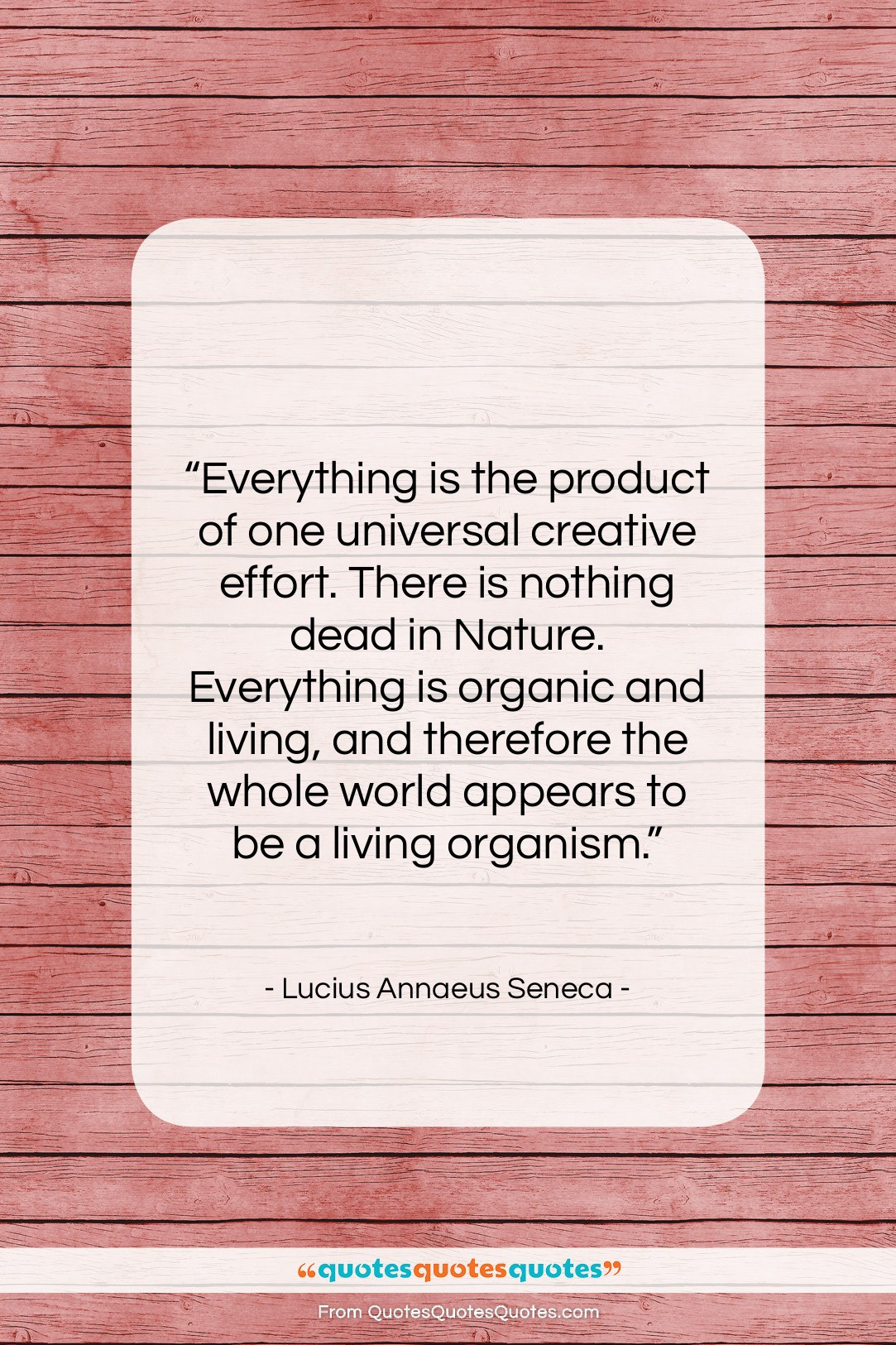"""Lucius Annaeus Seneca quote: """"Everything is the product of one universal…""""- at QuotesQuotesQuotes.com"""