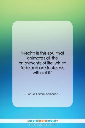 """Lucius Annaeus Seneca quote: """"Health is the soul that animates all…""""- at QuotesQuotesQuotes.com"""