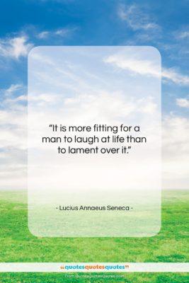 """Lucius Annaeus Seneca quote: """"It is more fitting for a man…""""- at QuotesQuotesQuotes.com"""