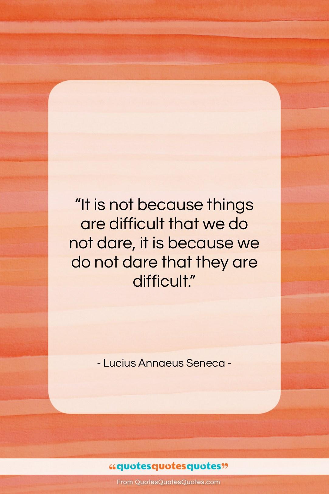 "Lucius Annaeus Seneca quote: ""It is not because things are difficult…""- at QuotesQuotesQuotes.com"