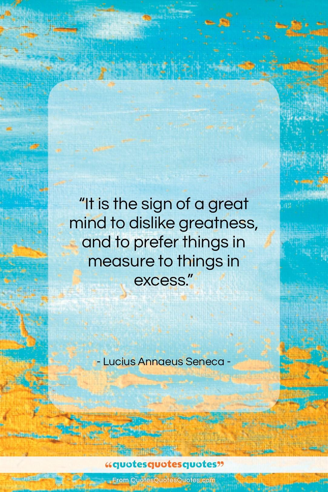 "Lucius Annaeus Seneca quote: ""It is the sign of a great…""- at QuotesQuotesQuotes.com"