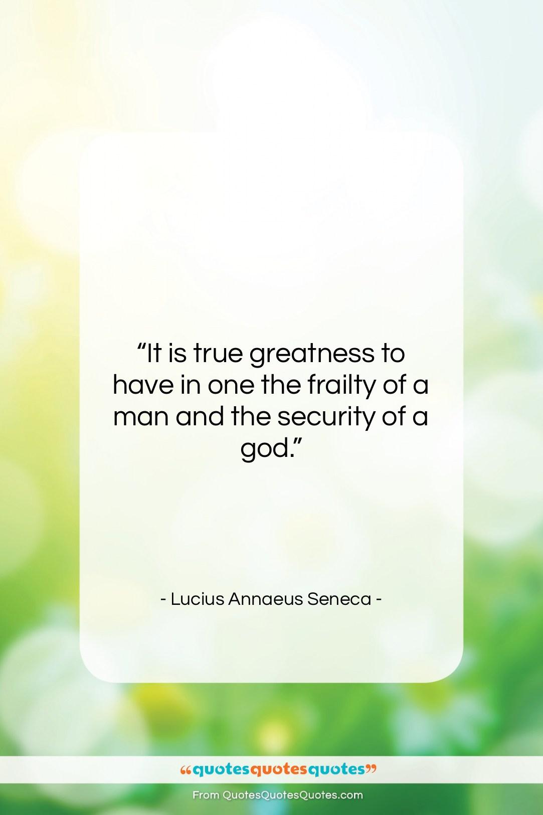 """Lucius Annaeus Seneca quote: """"It is true greatness to have in…""""- at QuotesQuotesQuotes.com"""