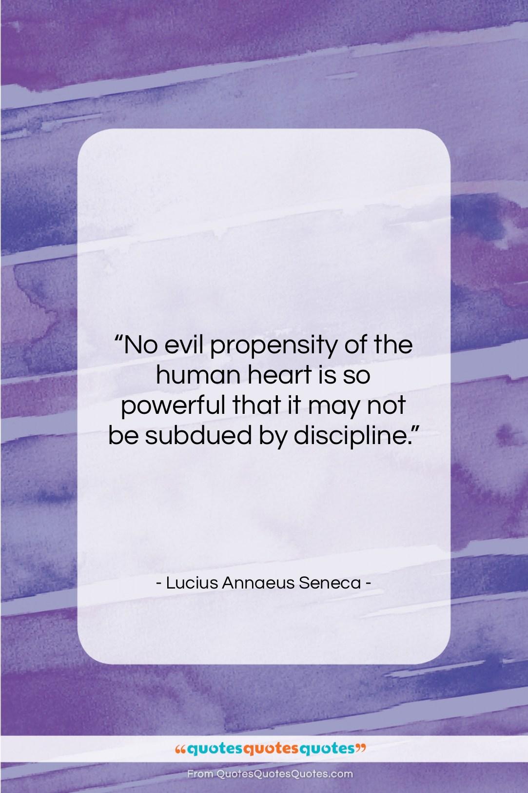"""Lucius Annaeus Seneca quote: """"No evil propensity of the human heart…""""- at QuotesQuotesQuotes.com"""