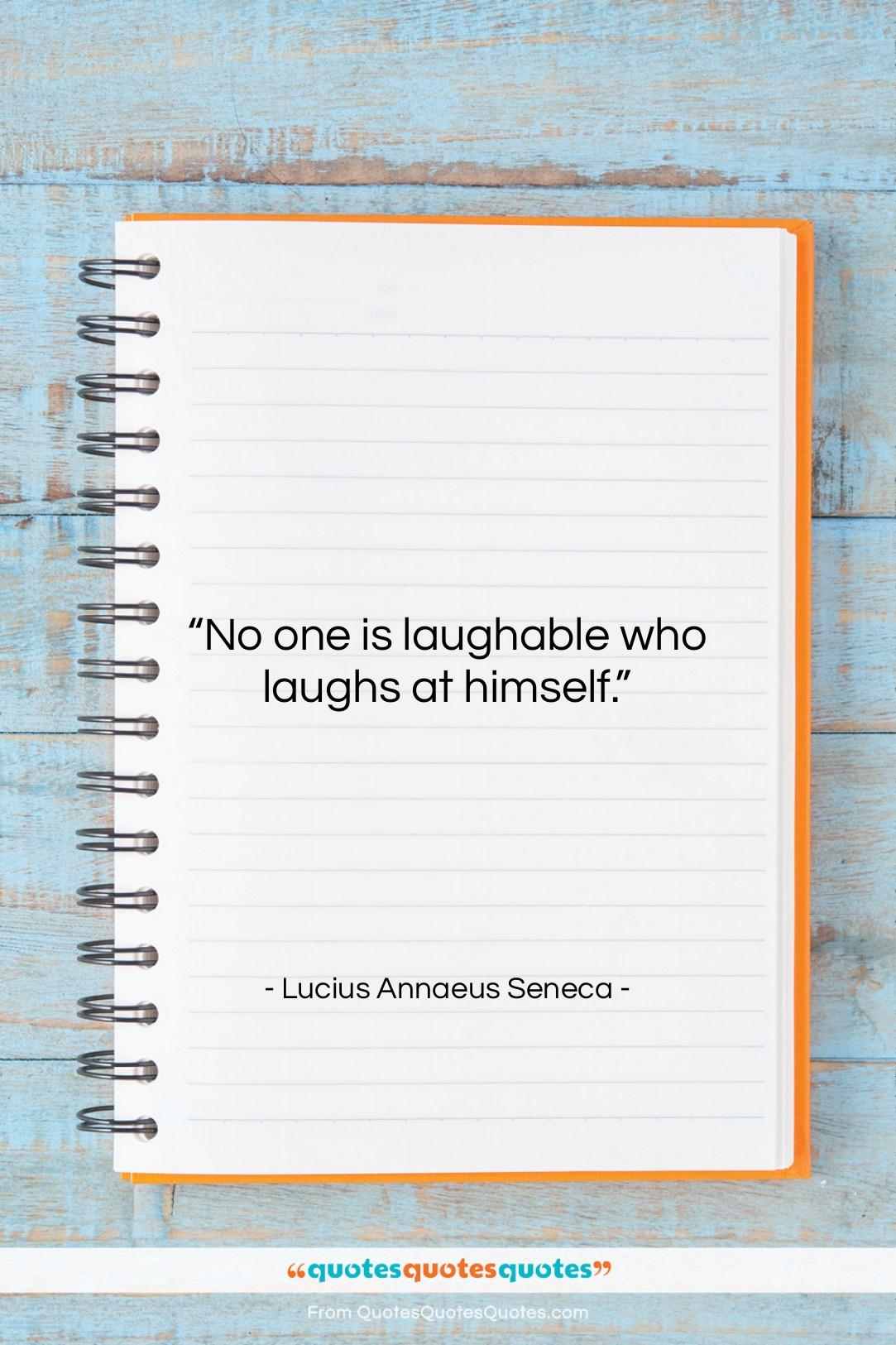 "Lucius Annaeus Seneca quote: ""No one is laughable who laughs at…""- at QuotesQuotesQuotes.com"