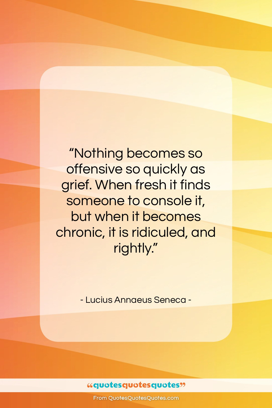 """Lucius Annaeus Seneca quote: """"Nothing becomes so offensive so quickly as…""""- at QuotesQuotesQuotes.com"""