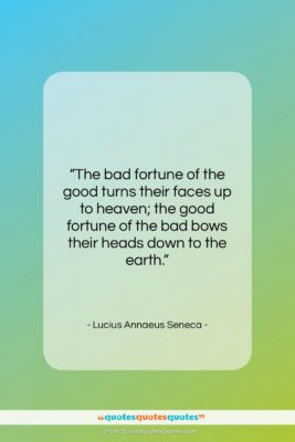 "Lucius Annaeus Seneca quote: ""The bad fortune of the good turns…""- at QuotesQuotesQuotes.com"