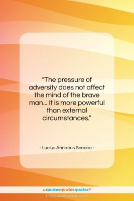 "Lucius Annaeus Seneca quote: ""The pressure of adversity does not affect…""- at QuotesQuotesQuotes.com"