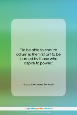 "Lucius Annaeus Seneca quote: ""To be able to endure odium is…""- at QuotesQuotesQuotes.com"