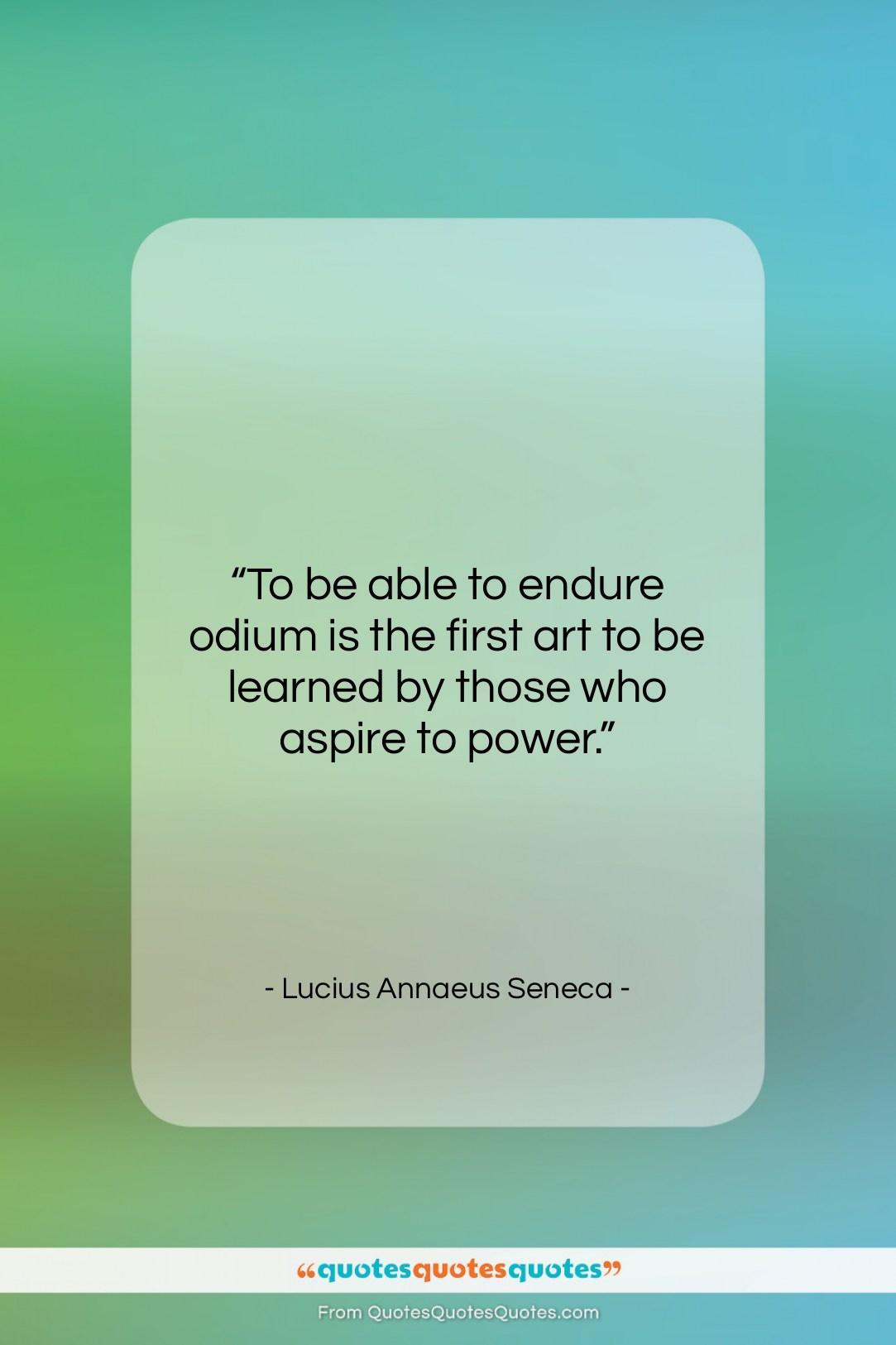 """Lucius Annaeus Seneca quote: """"To be able to endure odium is…""""- at QuotesQuotesQuotes.com"""