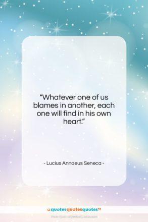 """Lucius Annaeus Seneca quote: """"Whatever one of us blames in another,…""""- at QuotesQuotesQuotes.com"""