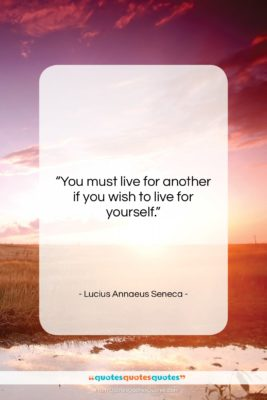 """Lucius Annaeus Seneca quote: """"You must live for another if you…""""- at QuotesQuotesQuotes.com"""