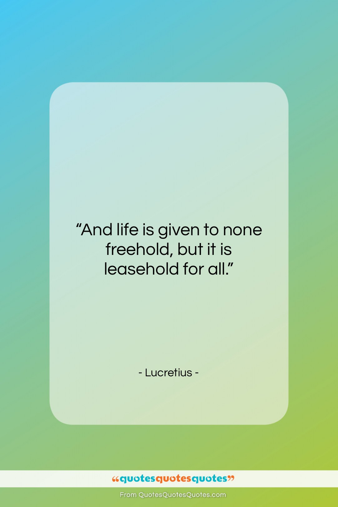 """Lucretius quote: """"And life is given to none freehold,…""""- at QuotesQuotesQuotes.com"""