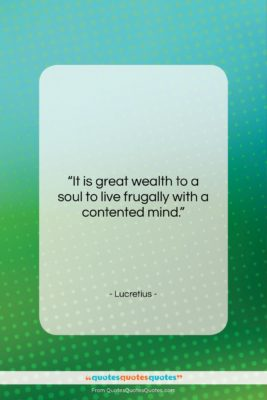"""Lucretius quote: """"It is great wealth to a soul…""""- at QuotesQuotesQuotes.com"""