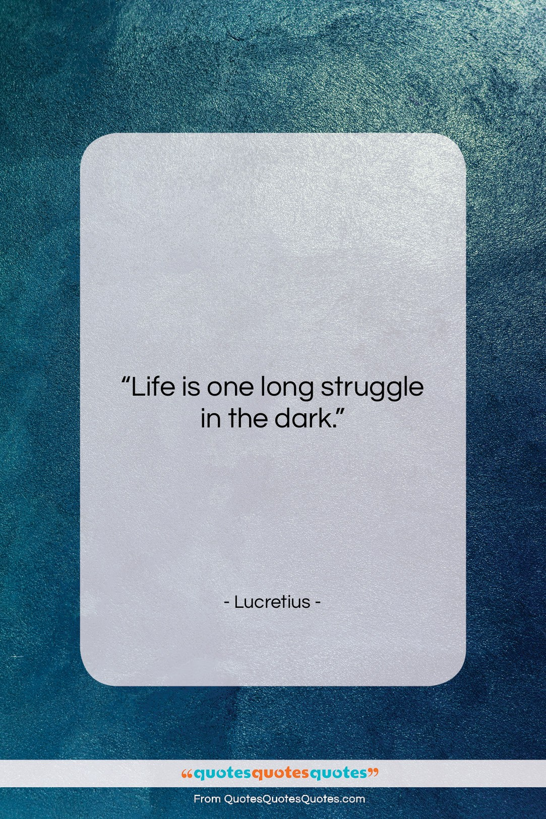 """Lucretius quote: """"Life is one long struggle in the…""""- at QuotesQuotesQuotes.com"""