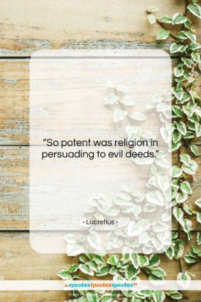 """Lucretius quote: """"So potent was religion in persuading to…""""- at QuotesQuotesQuotes.com"""