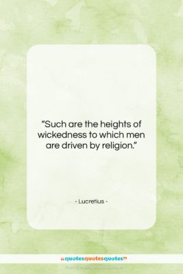 "Lucretius quote: ""Such are the heights of wickedness to…""- at QuotesQuotesQuotes.com"