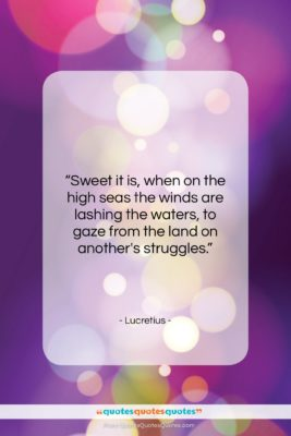 """Lucretius quote: """"Sweet it is, when on the high…""""- at QuotesQuotesQuotes.com"""