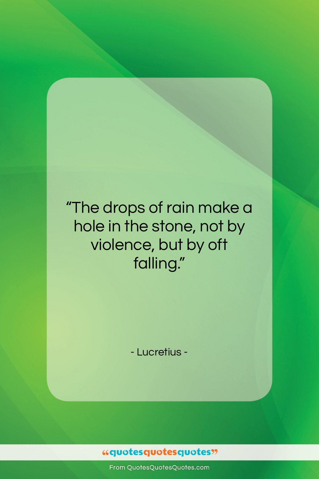 "Lucretius quote: ""The drops of rain make a hole…""- at QuotesQuotesQuotes.com"