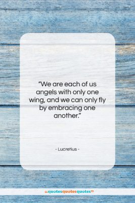 """Lucretius quote: """"We are each of us angels with…""""- at QuotesQuotesQuotes.com"""