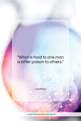 """Lucretius quote: """"What is food to one man is…""""- at QuotesQuotesQuotes.com"""