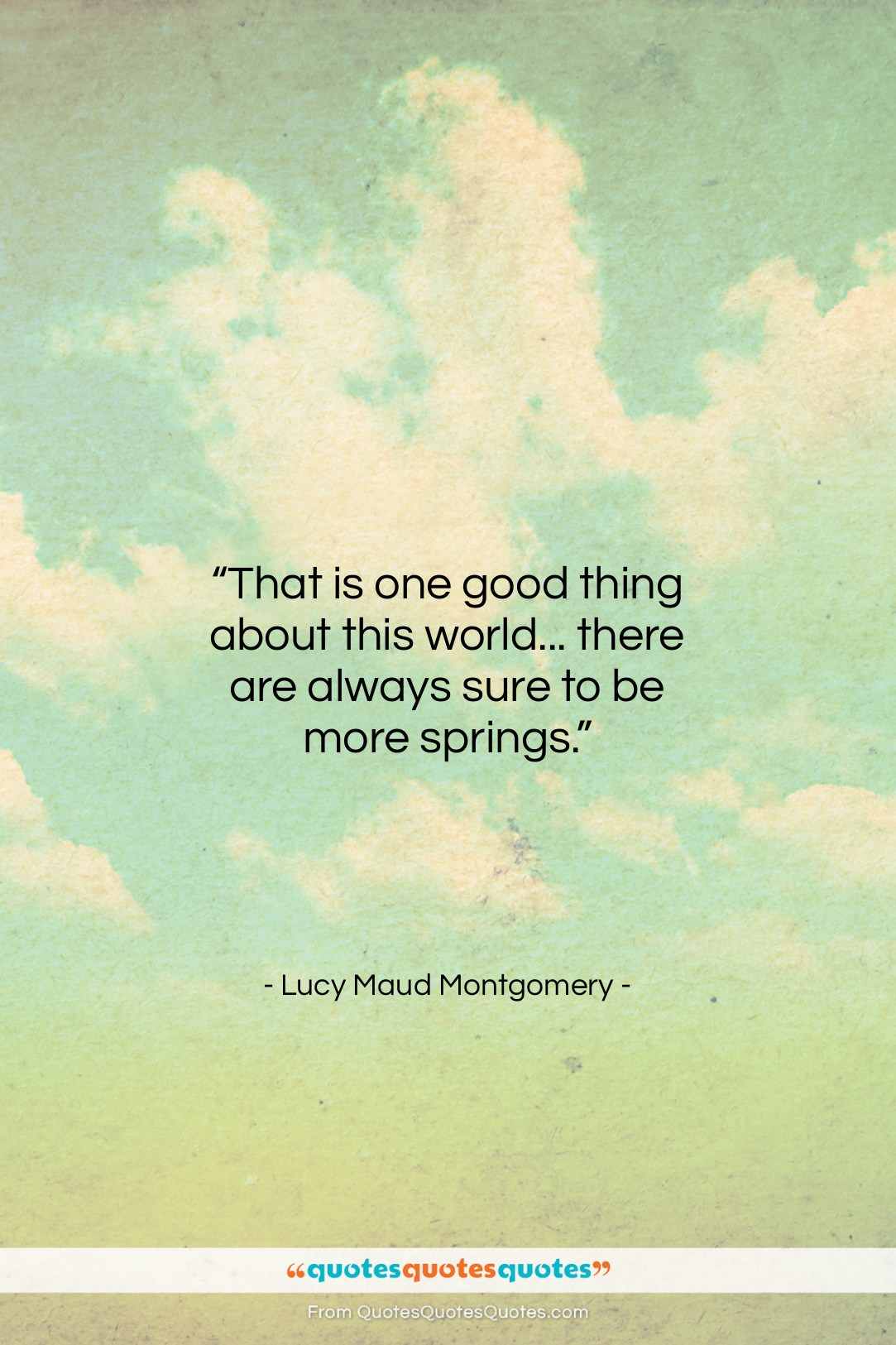 """Lucy Maud Montgomery quote: """"That is one good thing about this…""""- at QuotesQuotesQuotes.com"""