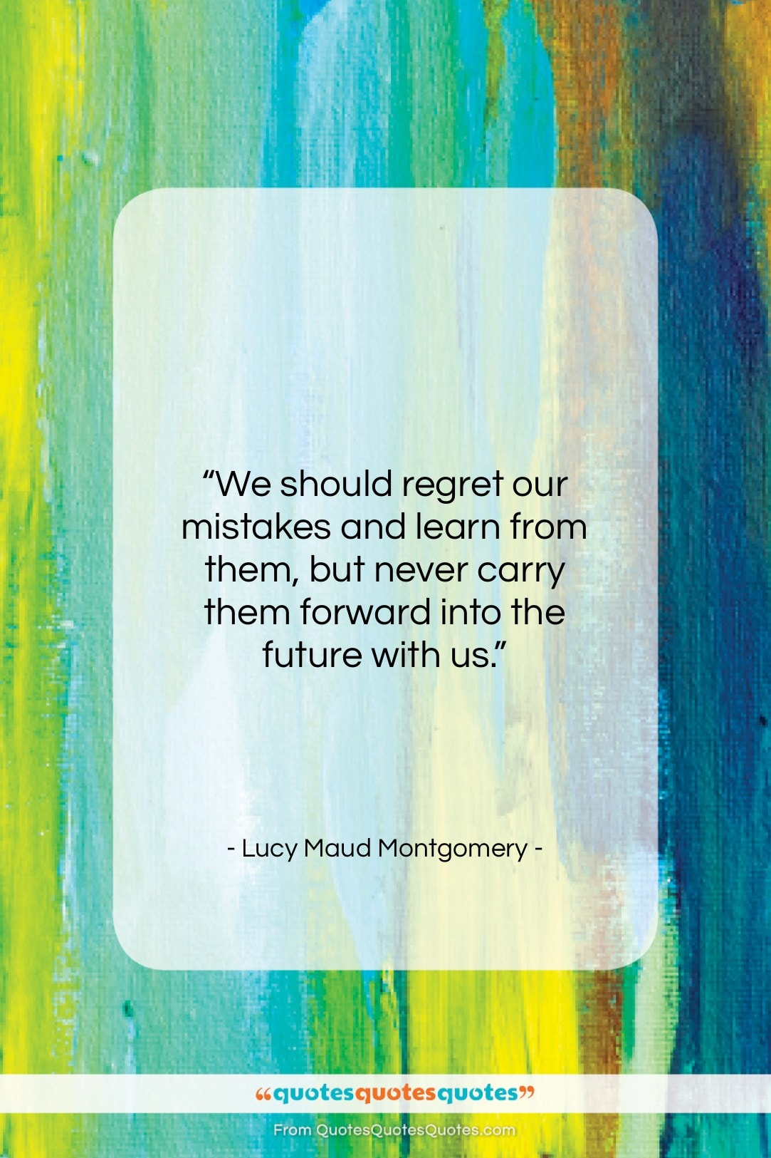 """Lucy Maud Montgomery quote: """"We should regret our mistakes and learn…""""- at QuotesQuotesQuotes.com"""