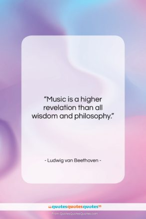 """Ludwig van Beethoven quote: """"Music is a higher revelation than all…""""- at QuotesQuotesQuotes.com"""