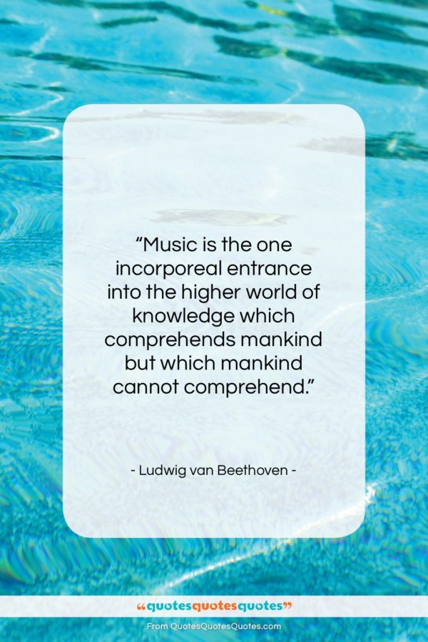 """Ludwig van Beethoven quote: """"Music is the one incorporeal entrance into…""""- at QuotesQuotesQuotes.com"""