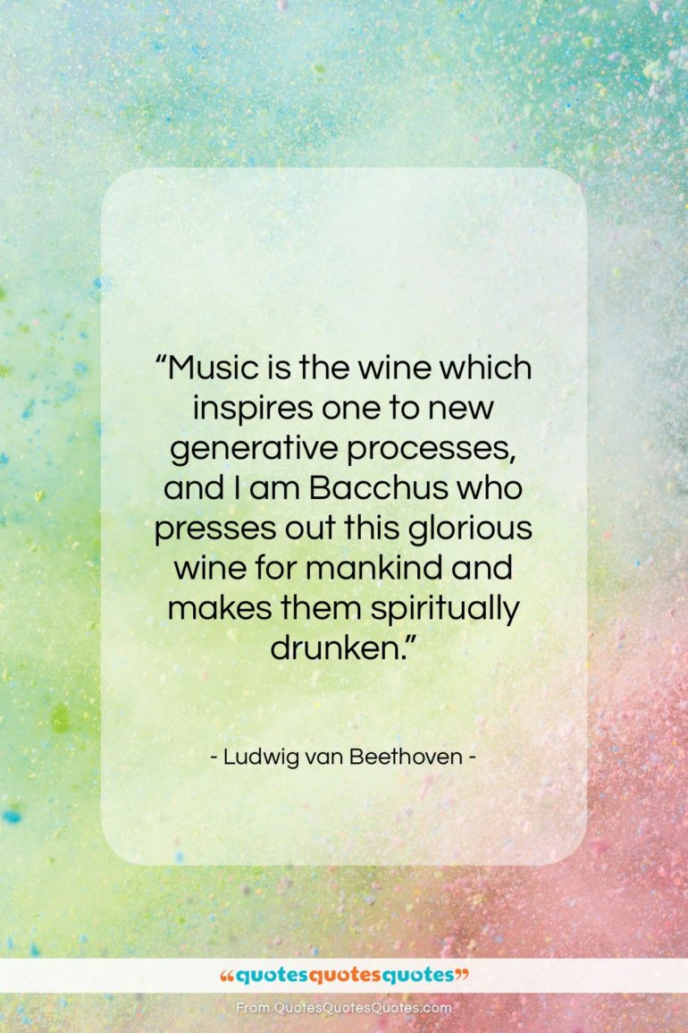 Get The Whole Ludwig Van Beethoven Quote Music Is The Wine Which