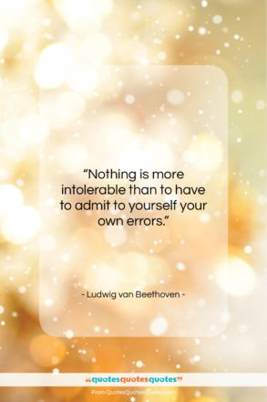 """Ludwig van Beethoven quote: """"Nothing is more intolerable than to have…""""- at QuotesQuotesQuotes.com"""