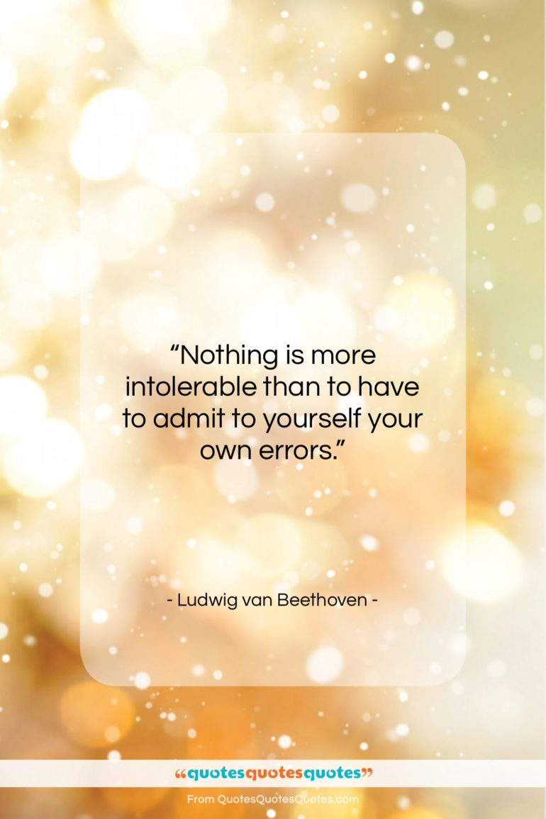 "Ludwig van Beethoven quote: ""Nothing is more intolerable than to have…""- at QuotesQuotesQuotes.com"