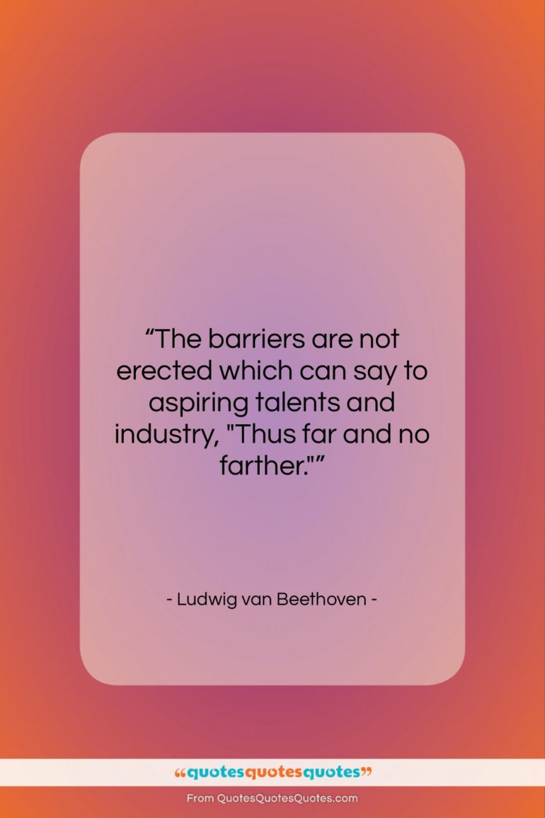 "Ludwig van Beethoven quote: ""The barriers are not erected which can…""- at QuotesQuotesQuotes.com"