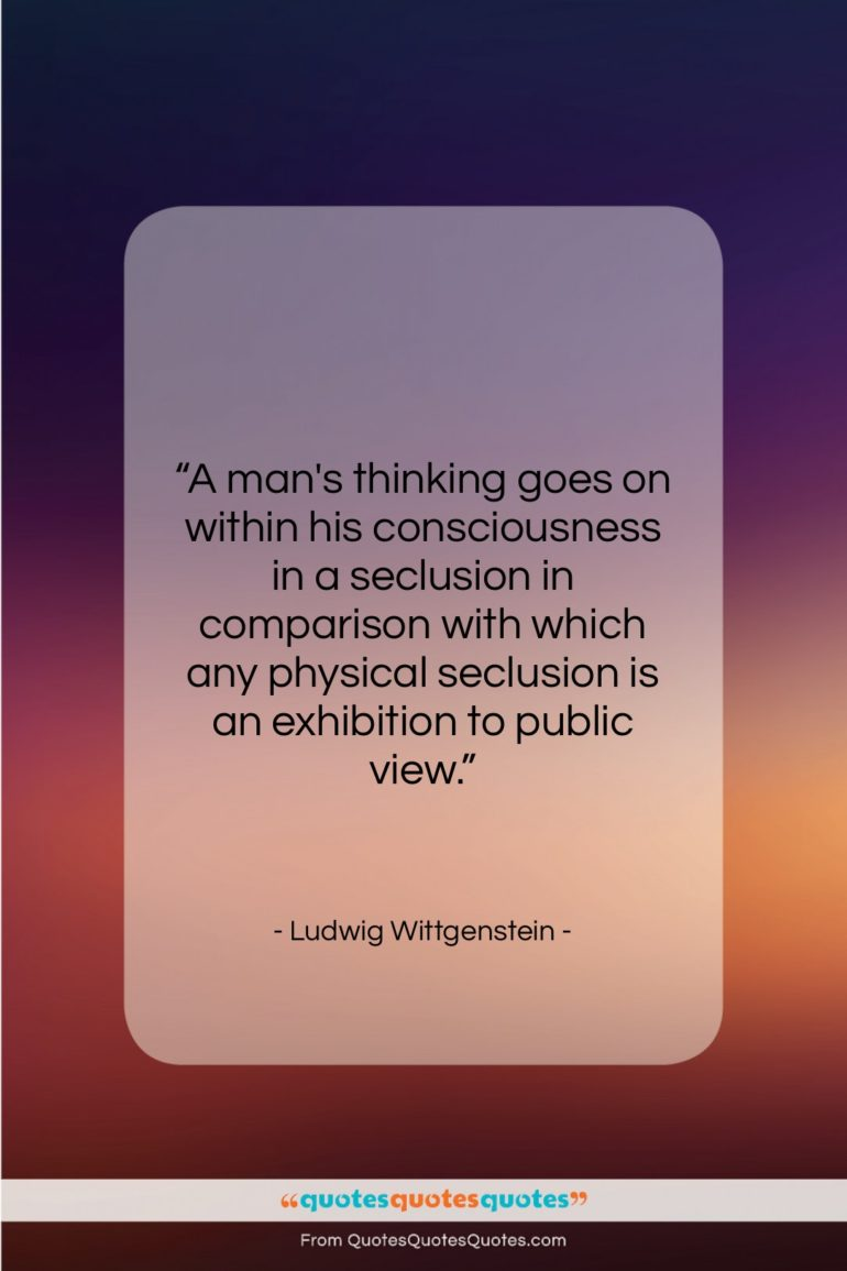 """Ludwig Wittgenstein quote: """"A man's thinking goes on within his…""""- at QuotesQuotesQuotes.com"""