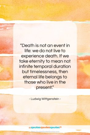 """Ludwig Wittgenstein quote: """"Death is not an event in life:…""""- at QuotesQuotesQuotes.com"""