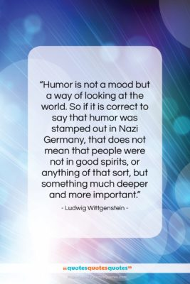 """Ludwig Wittgenstein quote: """"Humor is not a mood but a…""""- at QuotesQuotesQuotes.com"""