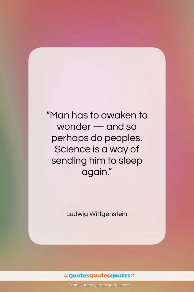 """Ludwig Wittgenstein quote: """"Man has to awaken to wonder —…""""- at QuotesQuotesQuotes.com"""